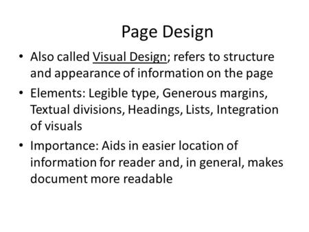 Page Design Also called Visual Design; refers to structure and appearance of information on the page Elements: Legible type, Generous margins, Textual.