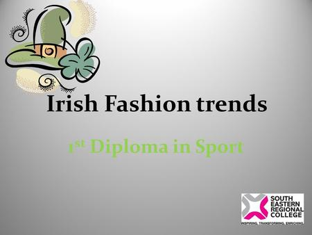 Irish Fashion trends 1 st Diploma in Sport. Aran Sweater The Aran Sweater takes its name from the set of islands where it originated many generations.