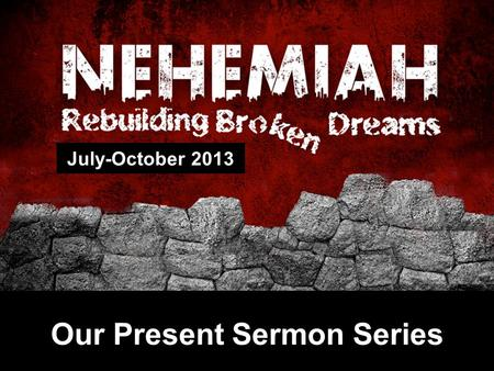 Our Present Sermon Series July-October 2013. Revival for Survival Nehemiah 7:73b-8:18.