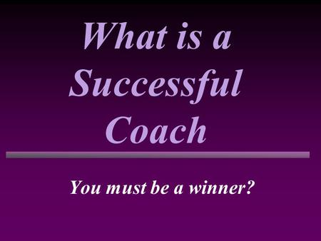 What is a Successful Coach You must be a winner?.