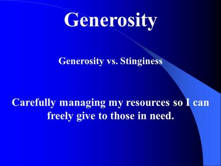 Generosity Generosity vs. Stinginess Carefully managing my resources so I can freely give to those in need.