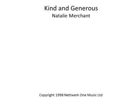 Kind and Generous Natalie Merchant Copyright 1998 Nettwerk One Music Ltd.