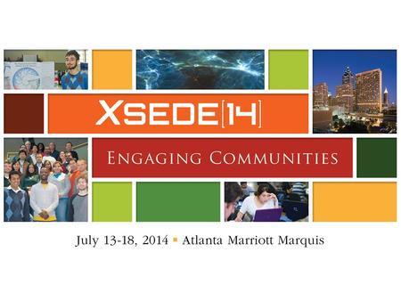 Welcome to XSEDE14 SSID: XSEDE14 We are honored to have YOU here! Over 630 registered attendees – 204 organizations – 45 states, Puerto Rico, Virgin.