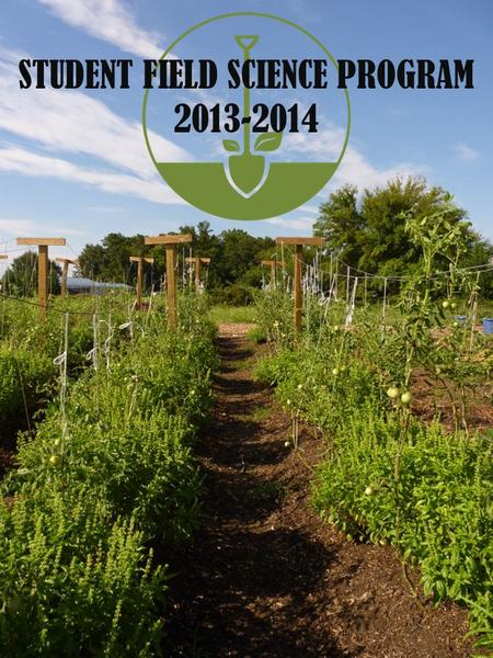 STUDENT FIELD SCIENCE PROGRAM 2013-2014. Education Program Grow. Give. Teach. THE GENEROUS GARDEN PROJECT.