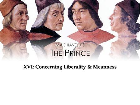M ACHIAVELLI ' S T HE P RINCE XVI: Concerning Liberality & Meanness.