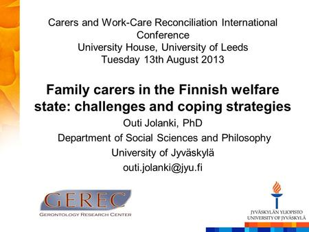 Carers and Work-Care Reconciliation International Conference University House, University of Leeds Tuesday 13th August 2013 Family carers in the Finnish.