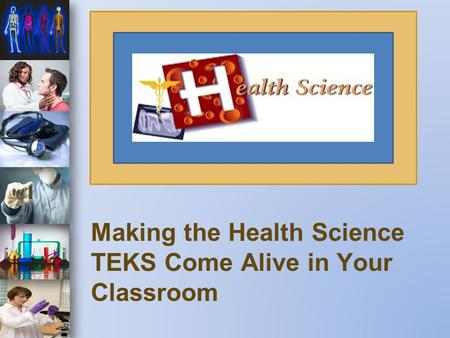 Making the Health Science TEKS Come Alive in Your Classroom