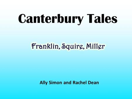 Canterbury Tales Ally Simon and Rachel Dean The Franklin Wealthy landowner who travels with the Man of Law.