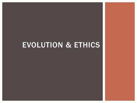 EVOLUTION & ETHICS.  a social behavior counts as altruistic if it reduces the fitness of the organism performing the behavior, but boosts the fitness.