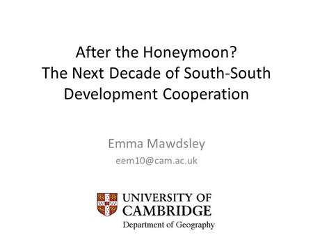 After the Honeymoon? The Next Decade of South-South Development Cooperation Emma Mawdsley