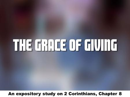 An expository study on 2 Corinthians, Chapter 8.