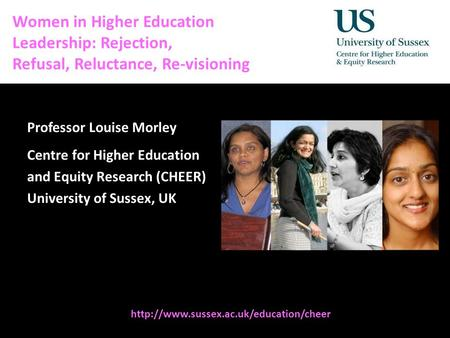 Diversity, Democratisation and Difference: Theories and Methodologies Women in Higher Education Leadership: Rejection, Refusal, Reluctance, Re-visioning.