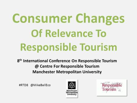 Consumer Changes Of Relevance To Responsible Tourism 8 th International Conference On Responsible Centre For Responsible Tourism.
