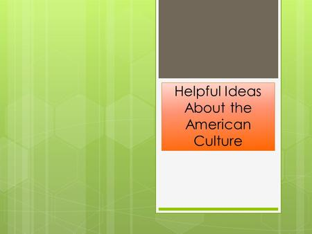 Helpful Ideas About the American Culture. Culture defined Culture is an integrated system of learned behavior patterns. Culture refers to the total way.