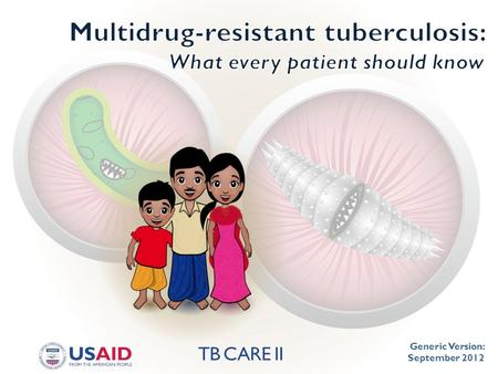Generic Version: September 2012. This document has been developed by the TB CARE II project and is made possible by the generous support of the American.