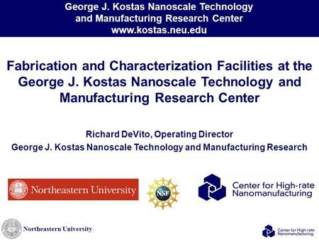 Northeastern University Fabrication and Characterization Facilities at the George J. Kostas Nanoscale Technology and <strong>Manufacturing</strong> Research Center Richard.