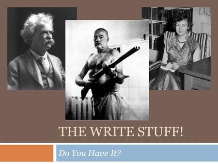 THE WRITE STUFF! Do You Have It?. Why is it important to be able to write well/effectively?