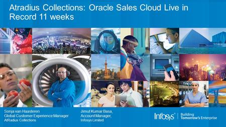Atradius Collections: Oracle Sales Cloud Live in Record 11 weeks Sonja van Haasteren Global Customer Experience Manager AtRadius Collections Jimut Kumar.