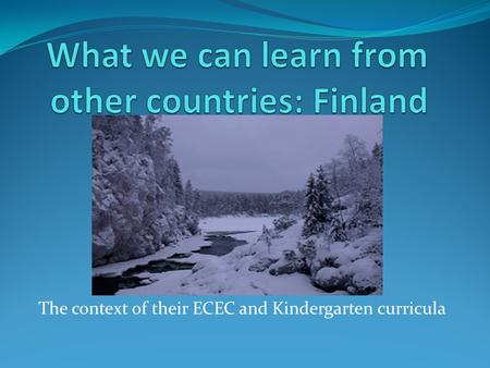 The context of their ECEC and Kindergarten curricula.