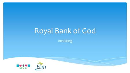 Royal Bank of God Investing.  Matthew 6;19-21  Do not store up treasures on earth  1 Tim6;9  People who want to get rich…  Luke 16;13  No servant.
