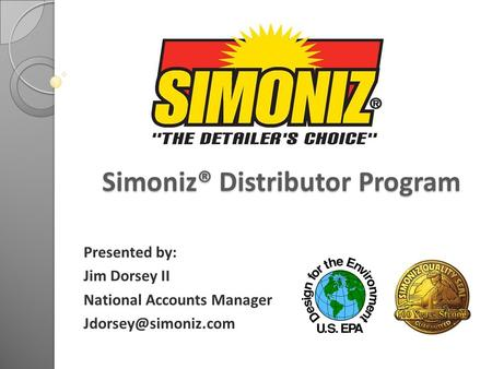 Simoniz® Distributor Program Simoniz® Distributor Program Presented by: Jim Dorsey II National Accounts Manager