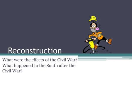 Reconstruction What were the effects of the Civil War?