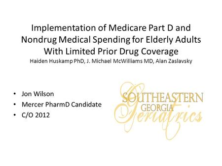 Implementation of Medicare Part D and Nondrug Medical Spending for Elderly Adults With Limited Prior Drug Coverage Haiden Huskamp PhD, J. Michael McWilliams.