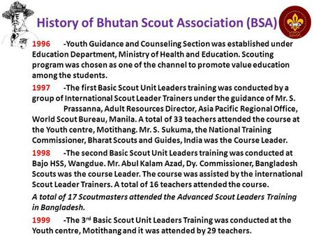 History of Bhutan Scout Association (BSA) 1996-Youth Guidance and Counseling Section was established under Education Department, Ministry of Health and.