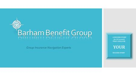 Group Insurance Navigation Experts A SUCCESS STORY ( in 142 seconds ) THAT COULD BE YOUR SUCCESS STORY.