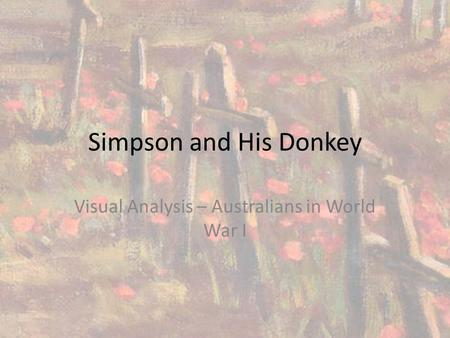 Simpson and His Donkey Visual Analysis – Australians in World War I.