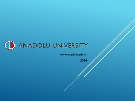 Www.anadolu.edu.tr 2014. BRıEF OUTLıNE 1.TURKEY, main facts 2.Eskisehir, main facts 3.Anadolu University: 3.1. Main statistics 3.2. Areas of competitive.