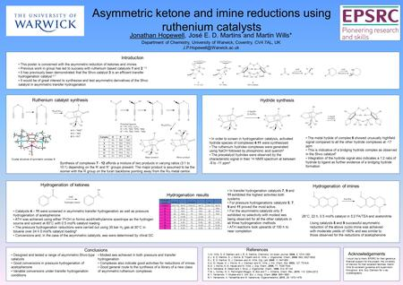 Asymmetric ketone and imine reductions using ruthenium catalysts Jonathan Hopewell, José E. D. Martins and Martin Wills* 1) M. Wills, D. S. Matharu and.