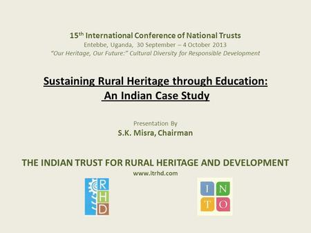 "15 th International Conference of National Trusts Entebbe, Uganda, 30 September – 4 October 2013 ""Our Heritage, Our Future:"" Cultural Diversity for Responsible."