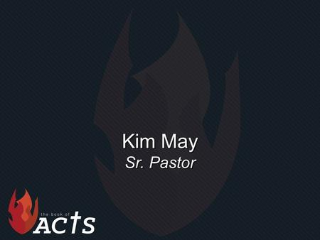 "Kim May Sr. Pastor. ""Genuine and Generous"" Acts 5:1-11."