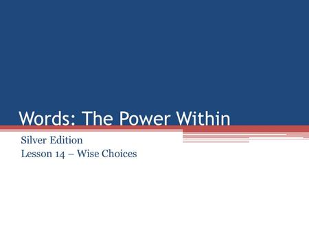 Words: The Power Within Silver Edition Lesson 14 – Wise Choices.