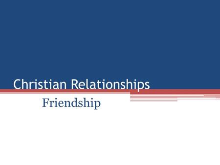 Christian Relationships Friendship. The mature love and caring of friendship are as necessary to the spirit as food and water are to the body. Even Jesus.