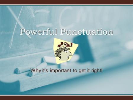 Powerful Punctuation Why it's important to get it right!
