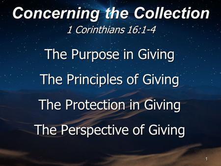 The Purpose in Giving The Principles of Giving The Protection in Giving The Perspective of Giving Concerning the Collection 1 Corinthians 16:1-4 1.