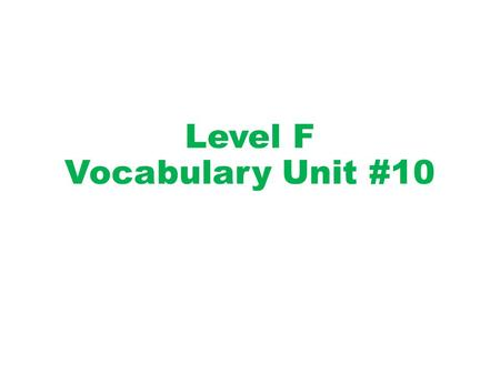 Level F Vocabulary Unit #10. Workbook pages 120-122 due Monday, 5/20/13. Unit #10 TEST on Wednesday, 5/22/13.