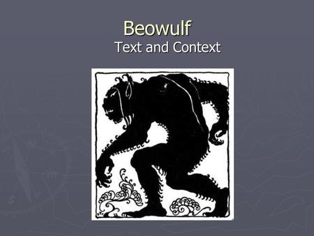 Beowulf Text and Context. Beowulf ► The Old English language was mostly spoken, but it did have highly developed poetry and prose; the most famous of.