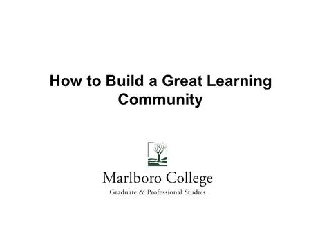 How to Build a Great Learning Community. Our Objectives for Today Introduce LCs models Understand how LC can strengthen outcomes Identify key characteristics.