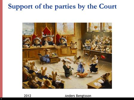 1 Support of the parties by the Court 2012 Anders Bengtsson.