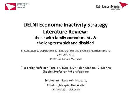 DELNI Economic Inactivity Strategy <strong>Literature</strong> <strong>Review</strong>: those with family commitments & the long-term sick and disabled Presentation to Department for Employment.
