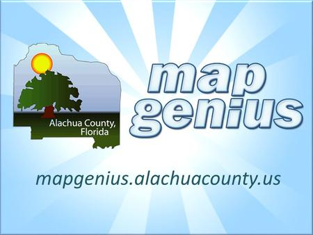 Mapgenius.alachuacounty.us. Simple.intuitive.fast Map Genius Philosophy: