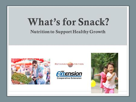 What's for Snack? Nutrition to Support Healthy Growth.