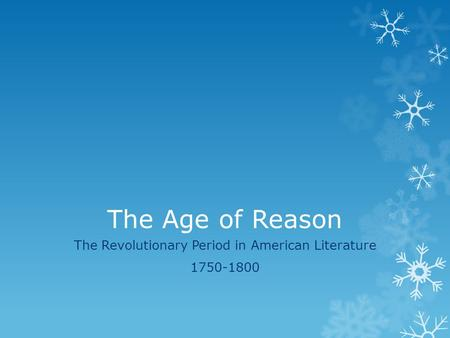 The Age of Reason The Revolutionary Period in American Literature 1750-1800.
