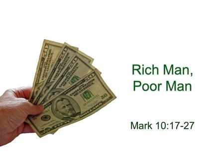 Rich Man, Poor Man Mark 10:17-27. ARE THERE DAYS IN YOUR LIFE WHEN YOU FEEL REALLY RICH?