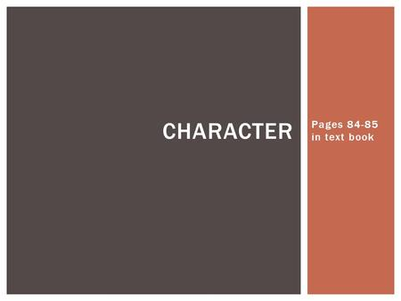 Pages 84-85 in text book CHARACTER. Creating characters- telling what human beings are like- is the whole point of writing stories. A story is interesting.
