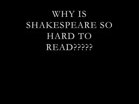 WHY IS SHAKESPEARE SO HARD TO READ?????. IMPORTANT DISTINCTIONS  TRAGEDY: A serious and often somber drama that typically ends in disaster and that focuses.