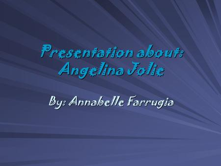 Presentation about: Angelina Jolie By: Annabelle Farrugia.